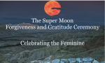 Super Moon Forgiveness and Gratitude Ceremony