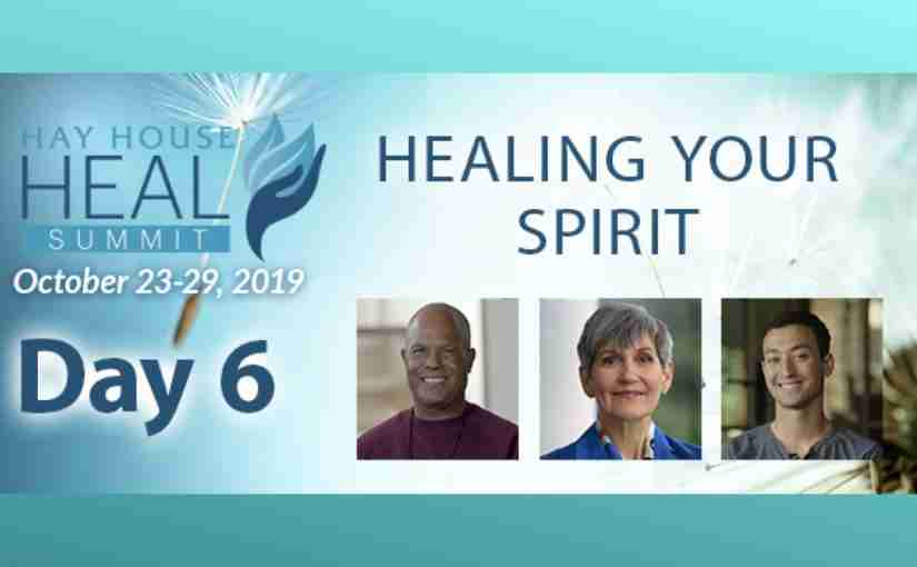 HEAL Summit Day 6: Healing Your Spirit