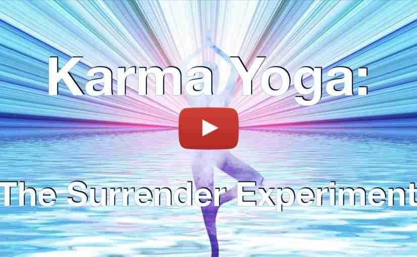 Karma Yoga and The Surrender Experiment
