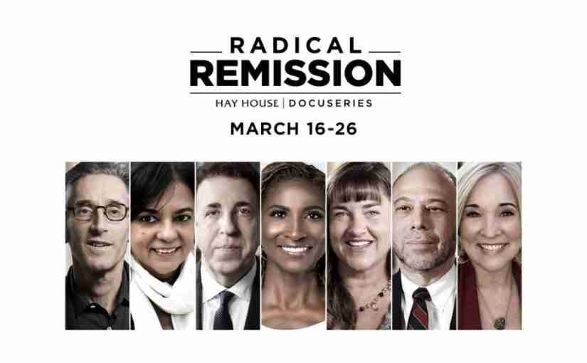 Radical Remission Docuseries: March 16th – March 26th