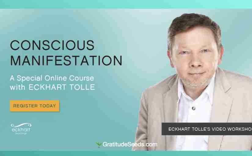 New Online Course with Eckhart Tolle: Conscious Manifestation 2020