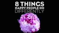Eight Things Happy People Do Differently
