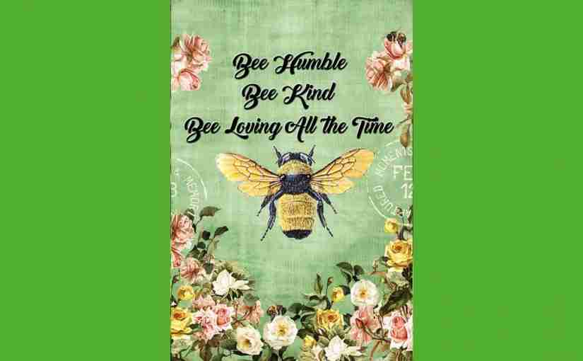 Bee Humble Bee Kind Bee Loving All The Time